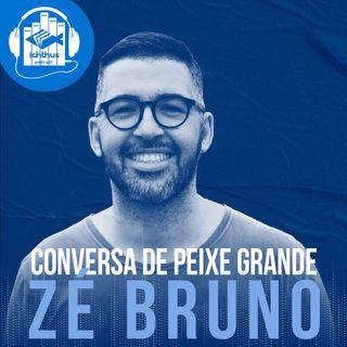 Zé Bruno | Conversa de peixe grande