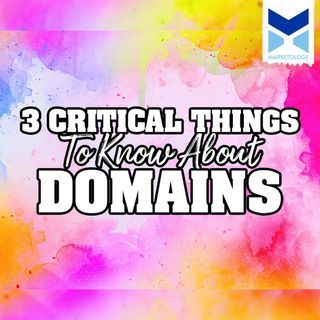 3 Critical Things To Know About Domains