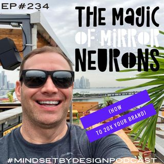 #234: The Magic of Mirror Neurons (How to 20X your Brand)