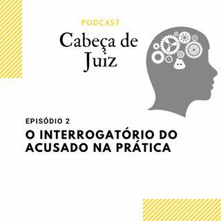 Podcast Cabeça de Juiz - O Interrogatório do acusado no Processo Penal