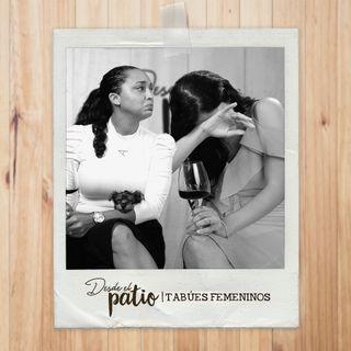Tabúes Femeninos | Desde el Patio