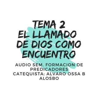 TEMA 2 EL LLAMADO DE DIOS COMO ENCUENTRO