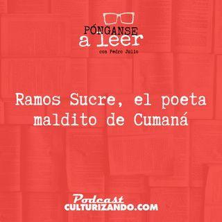 E14 • Ramos Sucre, el poeta maldito de Cumaná •  Culturizando