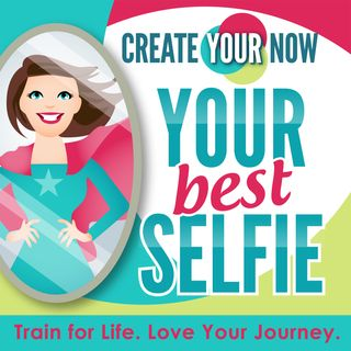 Create Your Now ~ Your Best Selfie