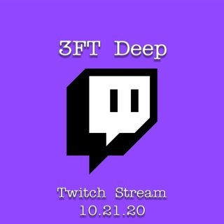 3FT Deep| EP. 63 | Twitch Live Stream: 10.21.20 (Audio Only)
