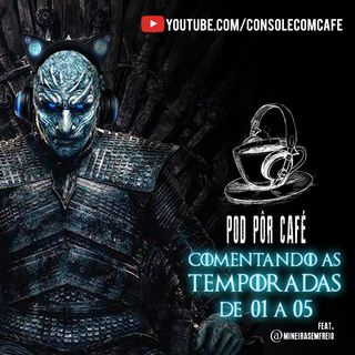 Pod Por Café #01 - Revisitando GoT part 01 (temporadas de 1 a 5) feat @mineirasemfreio