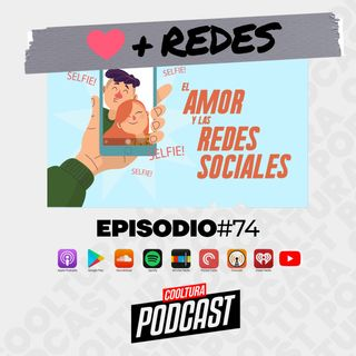 EP. 74 - Amor & Redes Sociales