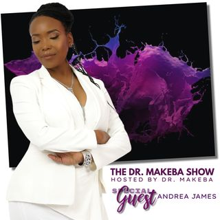 The Dr. Makeba Show, Hosted by Dr. Makeba Moring (Guest: Andrea James)