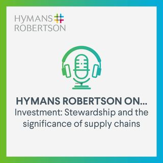 Investment - Stewardship and the significance of supply chains - Epsiode 41