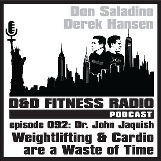 Episode 092 - Dr. John Jaquish:  Weightlifting and Cardio Are a Waste of Time
