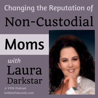 Changing the Reputation of Non-Custodial Moms with Laura Darkstar