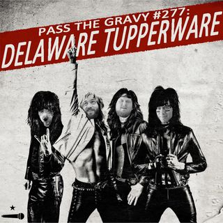 Pass The Gravy #277: Delaware Tupperware