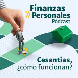 Finanzas Personales: ¿Cómo funcionan las cesantías y para qué sirven?