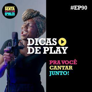 EP 90 - Dicas de Play para você cantar junto