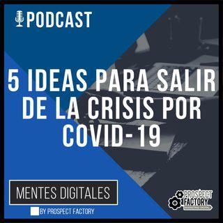 5 Ideas Para Salir de la Crisis Causada por el COVID-19 | Mentes Digitales by Prospect Factory