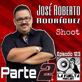 Parte 2 Episodio 123 José Roberto Rodríguez La Vuelta Podcast