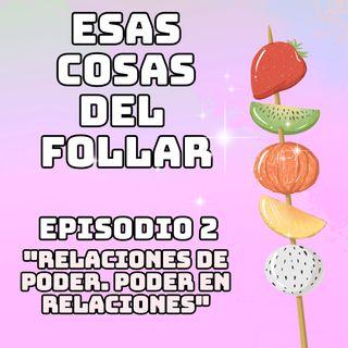 RELACIONES DE PODER. PODER EN RELACIONES │ Esas cosas del follar 1x02