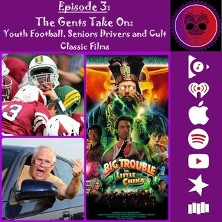 3. The Gents Take On: Youth Football, Senior Drivers and Cult Classic Films