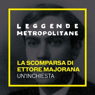 La Scomparsa di Ettore Majorana | #22