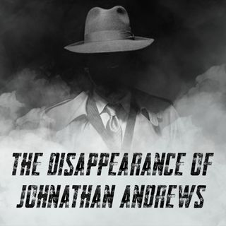 The Disappearance of Johnathan Andrews