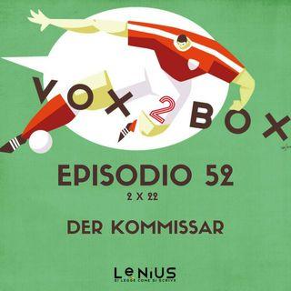Episodio 52 (2x22) - Der Kommissar - con Fulvio Paglialunga