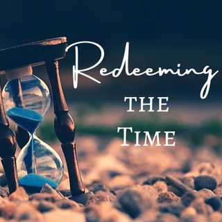 Redeeming the Time