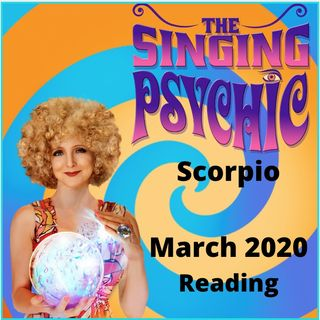 Scorpio March 20 The Singing Psychic fortune telling reading