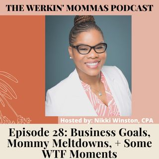 26. Business Goals, Mommy Meltdowns, + Some WTF Moments