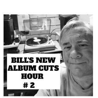 Bill's New Album Cuts Hour # 2