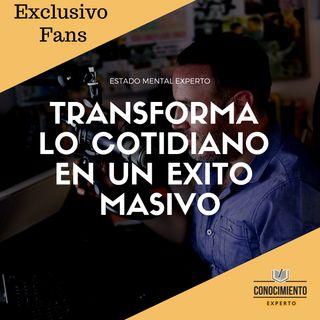 1. Transforma lo Cotidiano en un Éxito Masivo - Estado Mental Experto - Episodio exclusivo para mecenas