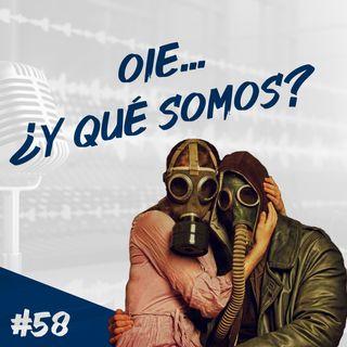 Episodio 58 - Oie... ¿Y Qué Somos?