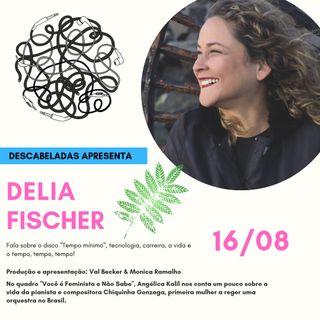 Ep. #3 - Delia Fischer - o Tempo!
