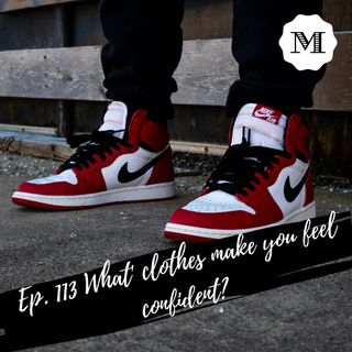Ep. 113 Clothing & Confidence