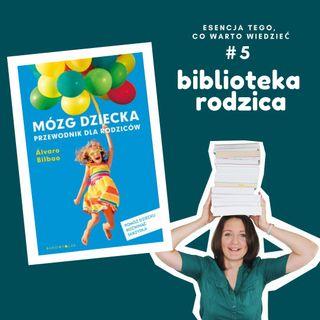 #5 - streszczenie - Mózg dziecka. Przewodnik dla rodziców - Bilbao Alvaro