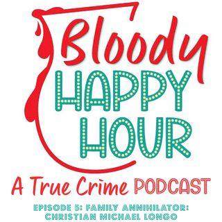 Episode 5: FAMILY ANNIHILATOR - Christian Michael Longo