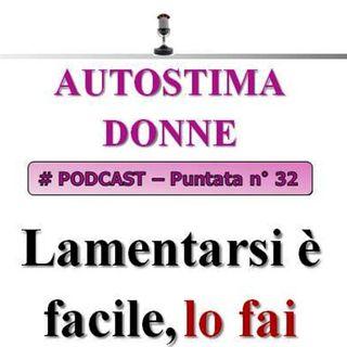 Lamentarsi è facile, lo fai anche tu? Autostima Donne Podcast (puntata n°32)...