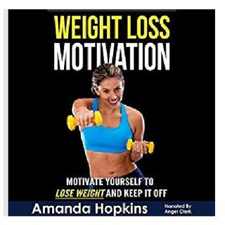 Weight Loss Motivation By Amanda Hopkins Narrated By Angel Clark