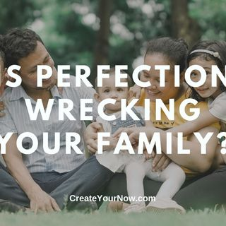 2226 Is Perfection Wrecking Your Family?