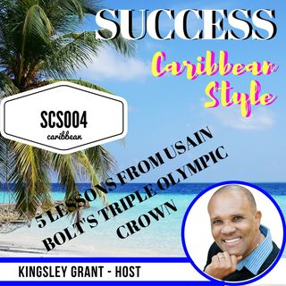 SCS004 5 Lessons From Usain Bolt Triple Crown Olympic Success with Kingsley Grant