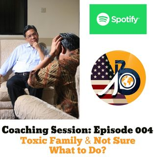 Coaching Session: Episode 004 - Toxic Family & Not Sure What To Do?