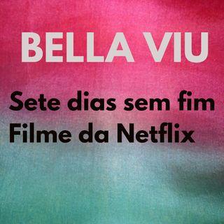 Bella Viu - 06 - Sete dias sem fim - Filme - Netflix