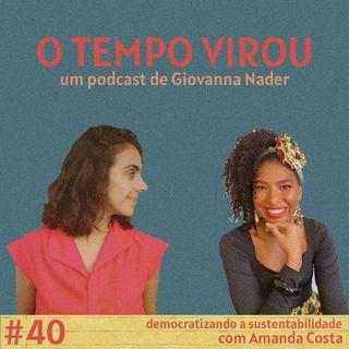 #40 Democratizando a sustentabilidade - com Amanda Costa