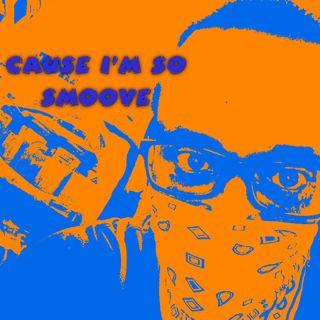 Cause I'm So Smoove