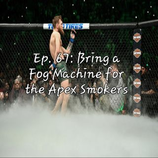 Ep. 67: Bring a Fog Machine for the Apex Smokers