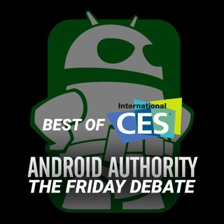 The Friday Debate Podcast Pilot - Best of CES 2015? | Android Authority