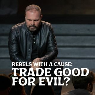 Romans #27 - Rebels with A Cause: Trade Good for Evil?