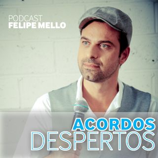 [Podcast Felipe Mello] Acordos despertos