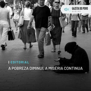Editorial: A pobreza diminui, a miséria continua
