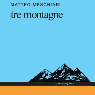 "Matteo Meschiari ""Tre montagne"""
