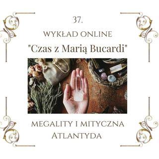 """Wykład """"Czas z Marią Bucardi"""" nr 37 O Mitycznej Atlantydzie, świętych gajach, świętych """"kamieniach"""" i do czego one służą."""